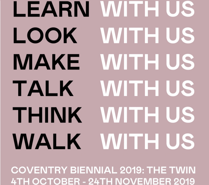 on a pale pinky/brown background the word in Capitals are written in black and white, Learn with us, look with us, make with us, talk with us, think with us , Coventry Biennial -The Twin, oct 4th - nov 24th 2019