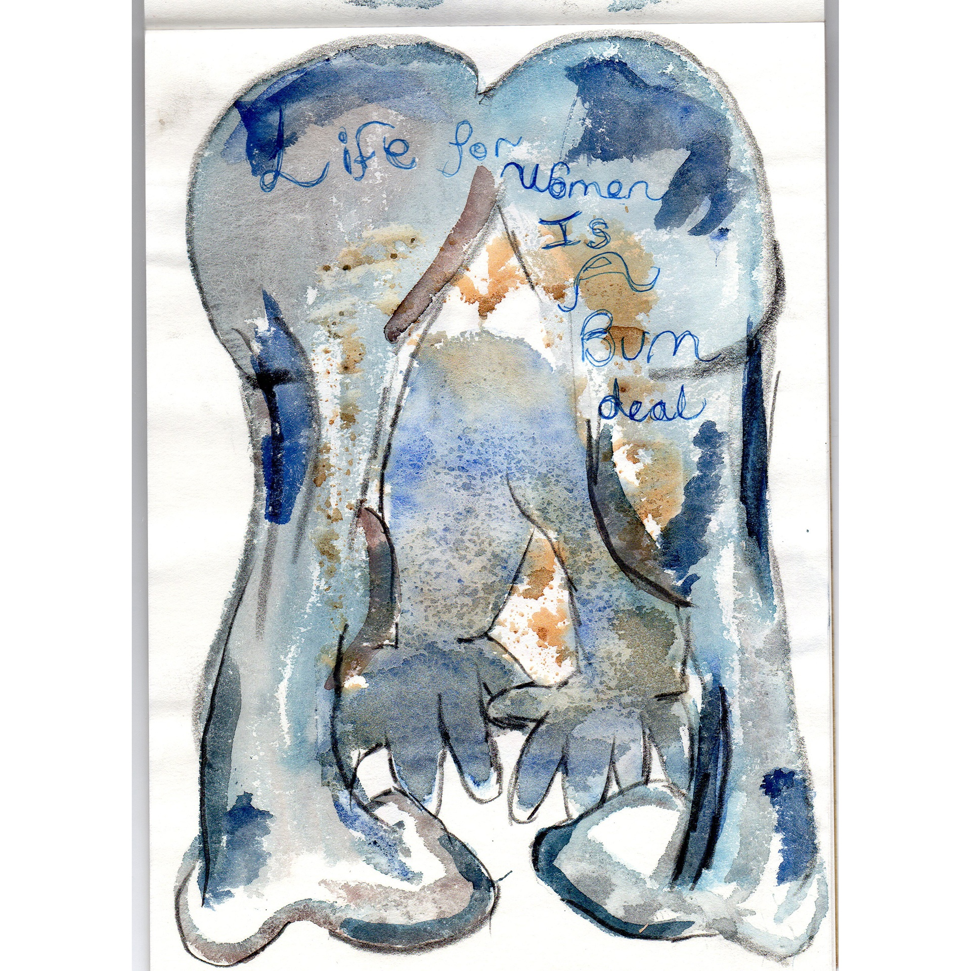 Paint and ink image in blues of a naked figure bending over away from the viewer. The figures hands visible through their legs. Across the naked bottom of the figure are words; Life for Women is a Bum Deal, written in pen.